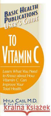 User's Guide to Vitamin C Hyla Cass Jim English Jack Challem 9781591200215
