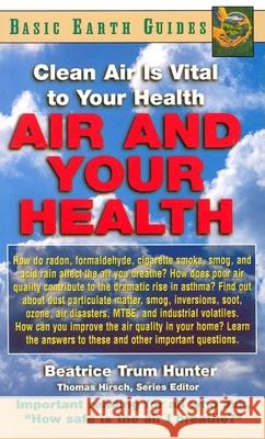 Air and Your Health: Clean Air Is Vital to Your Health Beatrice Trum Hunter 9781591200574