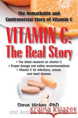 Vitamin C: The Real Story: The Remarkable and Controversial Healing Factor Steve Hickey Andrew W. Saul 9781591202233