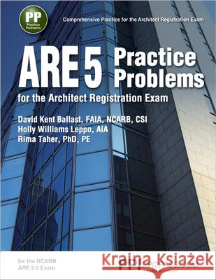 ARE 5 Practice Problems for the Architect Registration Exam Holly Williams Leppo David Kent Ballast Rima Taher 9781591265160