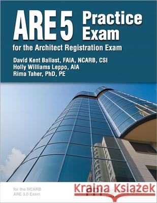 ARE 5 Practice Exam for the Architect Registration Exam David Kent Ballast Holly Williams Leppo Rima Taher 9781591265177
