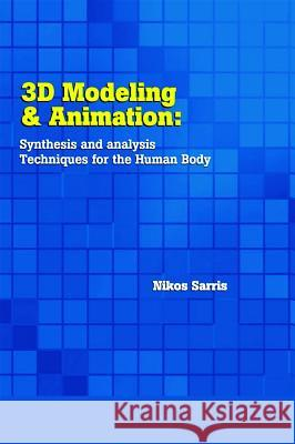 3D Modeling and Animation: Synthesis and Analysis Techniques for the Human Body Nikos Sarris Strintzis G. Michael 9781591402992