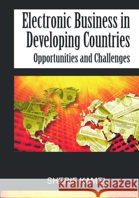 Electronic Business in Developing Countries: Opportunities and Challenges Sherif Kamel 9781591403548 IGI Global