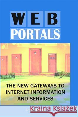 Web Portals : The New Gateways to Internet Information and Services Arthur Tatnall 9781591404385