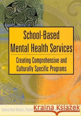 School-Based Mental Health Services: Creating Comprehensive and Culturally Specific Programs Bonnie K. Nastasi Rachel Bernstein Moore Kristen M. Varjas 9781591470182 American Psychological Association (APA)