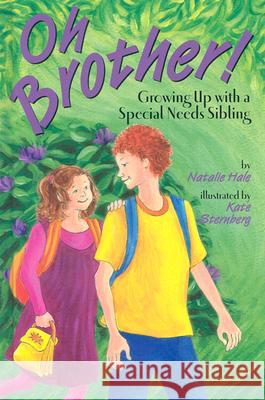 Oh Brother!: Growing Up with a Special Needs Sibling Natalie Hale Kate Sternberg 9781591470601