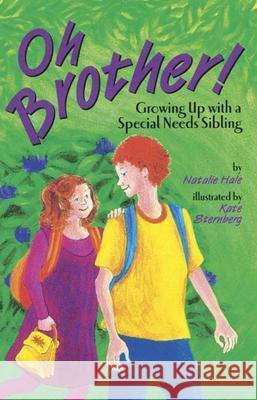 Oh Brother! Growing Up with a Special Needs Sibling Natalie Hale Kate Sternberg 9781591470618