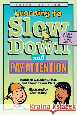 Learning to Slow Down and Pay Attention : A Book for Kids About ADHD Kathleen G. Nadeau Ellen B. Dixon Charles Beyl 9781591471554