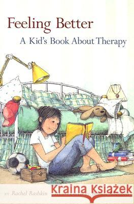 Feeling Better: A Kid's Book about Therapy Rachel Rashkin Bonnie Adamson 9781591472384