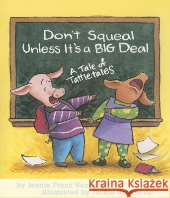 Don't Squeal Unless It's a Big Deal: A Tale of Tattletales Jeanie Franz Ransom Jackie Urbanovic 9781591472407
