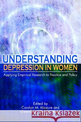 Understanding Depression in Women : Applying Empirical Research to Practice and Policy Carolyn M. Mazure Gwendolyn Puryear Keita 9781591474067