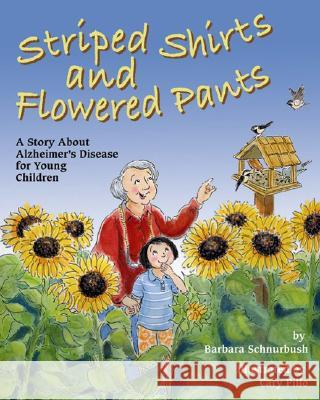 Striped Shirts and Flowered Pants: A Story about Alzheimer's Disease for Young Children Barbara Schnurbush Cary Pillo 9781591474760