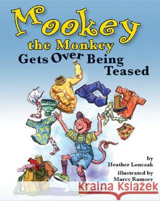 Mookey the Monkey Gets Over Being Teased Heather Suzanne Lonczak Marcy Dunn Ramsey 9781591474791