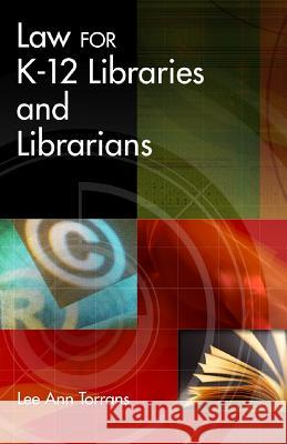 Law for K-12 Libraries and Librarians Lee Ann Torrans 9781591580362
