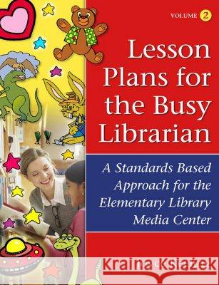 Lesson Plans for the Busy Librarian : A Standards Based Approach for the Elementary Library Media Center, Volume 2 Joyce Keeling 9781591582632