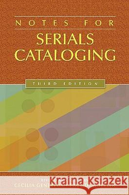 Notes for Serials Cataloging, 3rd Edition Cecilia Genereux Paul Moeller 9781591586531