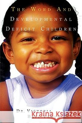 The Word and Developmental Deficit Children Victoria Bafi-Yeboa 9781591609438