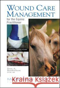 Wound Care Management for the Equine Practitioner Dean A. Hendrickson 9781591610212