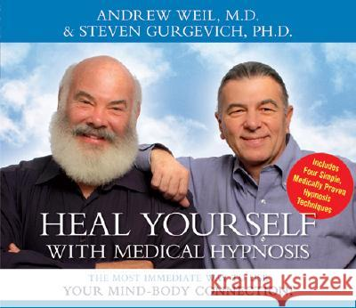 Heal Yourself with Medical Hypnosis : The Most Immediate Way to Use Your Mind-Body Connection! - audiobook Andrew Weil Steven Gurgevich 9781591793564
