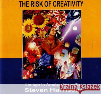 The Risk of Creativity: Dialogs in Amsterdam - audiobook - audiobook A Dialog in Amsterdam with Steven Harris Steven Harrison 9781591810674 Not Avail