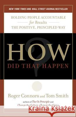 How Did That Happen?: Holding People Accountable for Results the Positive, Principled Way Roger Connors Tom Smith 9781591844143 Portfolio