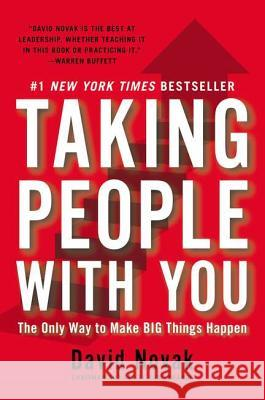 Taking People with You: The Only Way to Make Big Things Happen David Novak 9781591844549