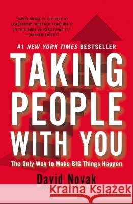 Taking People with You: The Only Way to Make Big Things Happen David Novak 9781591845911