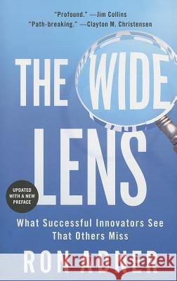 The Wide Lens: What Successful Innovators See That Others Miss Ron Adner 9781591846291
