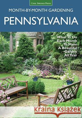 Pennsylvania Month-By-Month Gardening: What to Do Each Month to Have a Beautiful Garden All Year Liz Ball George Weigel 9781591866305