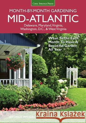 Mid-Atlantic Month-By-Month Gardening: What to Do Each Month to Have a Beautiful Garden All Year George Weigel 9781591866428
