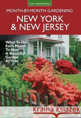 New York & New Jersey Month-By-Month Gardening: What to Do Each Month to Have a Beautiful Garden All Year Kate Copsey 9781591866572