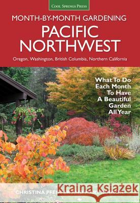 Pacific Northwest Month-By-Month Gardening: What to Do Each Month to Have a Beautiful Garden All Year Christina Pfeiffer Mary Robson 9781591866664