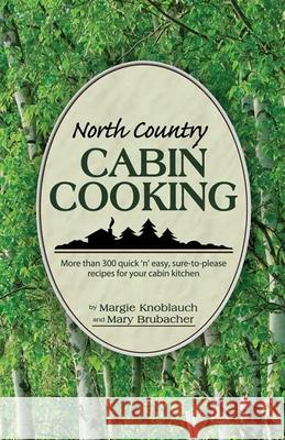 North Country Cabin Cooking Margie Knoblauch Mary Brubacher 9781591932833
