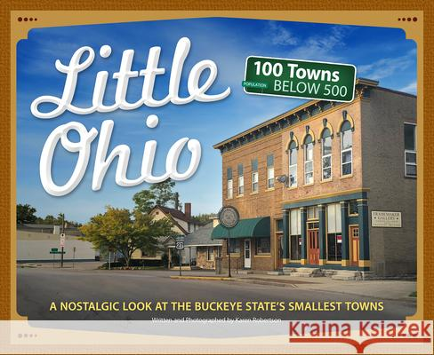 Little Ohio: A Nostalgic Look at Ohio's Smallest Towns  9781591938491