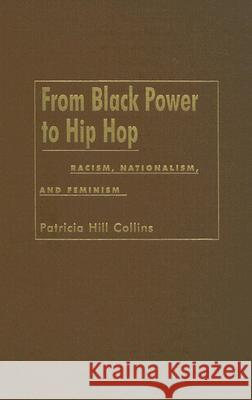 From Black Power to Hip Hop: Racism, Nationalism, and Feminism Patricia Hill Collins   9781592130917
