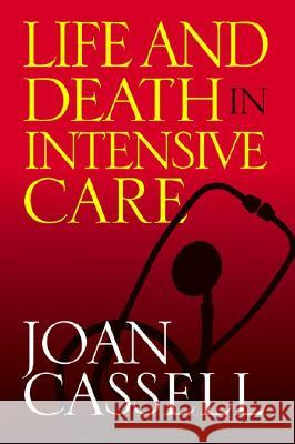 Life and Death in Intensive Care Joan Cassel 9781592133369
