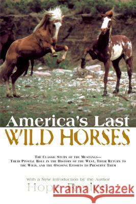 America's Last Wild Horses: The Classic Study of the Mustangs--Their Pivotal Role in the History of the West, Their Return to the Wild, and the On Hope Ryden Hope Ryden 9781592288731
