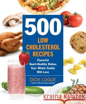 500 Low-Cholesterol Recipes : Flavorful Heart-Healthy Dishes Your Whole Family Will Love Dick Logue 9781592333967 0