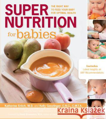 Super Nutrition for Babies: The Right Way to Feed Your Baby for Optimal Health Katherine Erlich 9781592335039