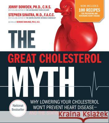 The Great Cholesterol Myth Now Includes 100 Recipes for Preventing and Reversing Heart Disease: Why Lowering Your Cholesterol Won't Prevent Heart Dise Ph. D. Jonny Bowden 9781592337125