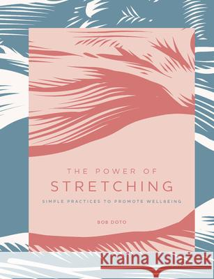 The Power of Stretching: Simple Practices to Support Wellbeing Bob Doto 9781592339365