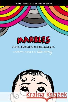 Marbles: Mania, Depression, Michelangelo, and Me: A Graphic Memoir Ellen Forney 9781592407323 Gotham Books