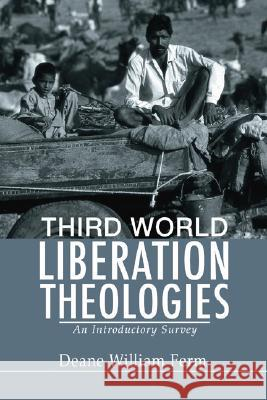 Third World Liberation Theologies: An Introductory Survey Deane W. Ferm 9781592446575