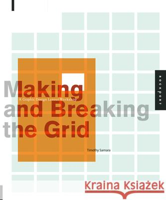 Making and Breaking the Grid: A Graphic Design Layout Workshop Timothy Samara 9781592531257