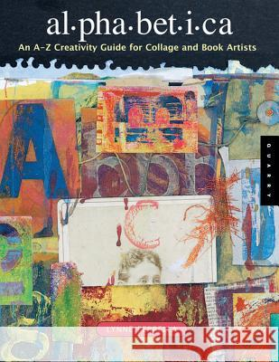 Alphabetica: An A-Z Creativity Guide for Collage and Book Artists Lynne Perrella 9781592531769