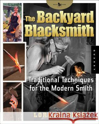 The Backyard Blacksmith: Traditional Techniques for the Modern Smith Lorelei Sims 9781592532513