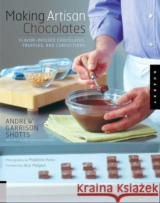Making Artisan Chocolates: Flavor-Infused Chocolates, Truffles, and Confections Andrew Garrison Shotts Madeline Polss Nick Malgieri 9781592533107 Quarry Books
