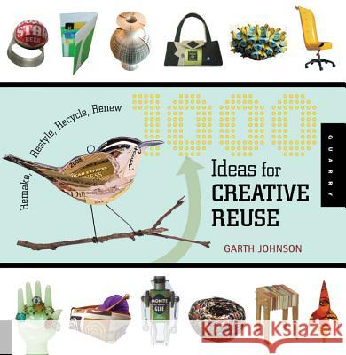 1000 Ideas for Creative Reuse: Remake, Restyle, Recycle, Renew Garth Johnson 9781592535408