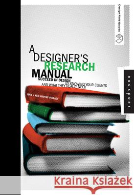 A Designer's Research Manual: Succeed in Design by Knowing Your Clients and What They Really Need Jennifer Visock Ken O'Grady 9781592535576