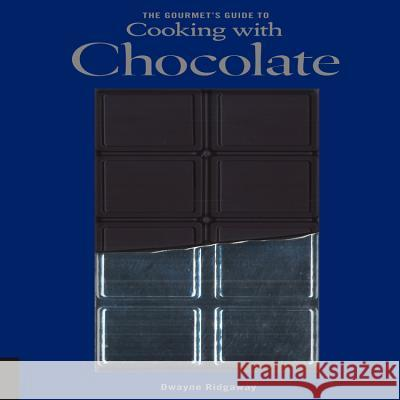 Gourmet's Guide to Cooking with Chocolate Dwayne Ridgaway 9781592535927